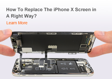 How To Replace The iPhone X Screen in A Right Way? For iPhone X/XR/XS/XS Max/11/11 Pro/11 Pro Max